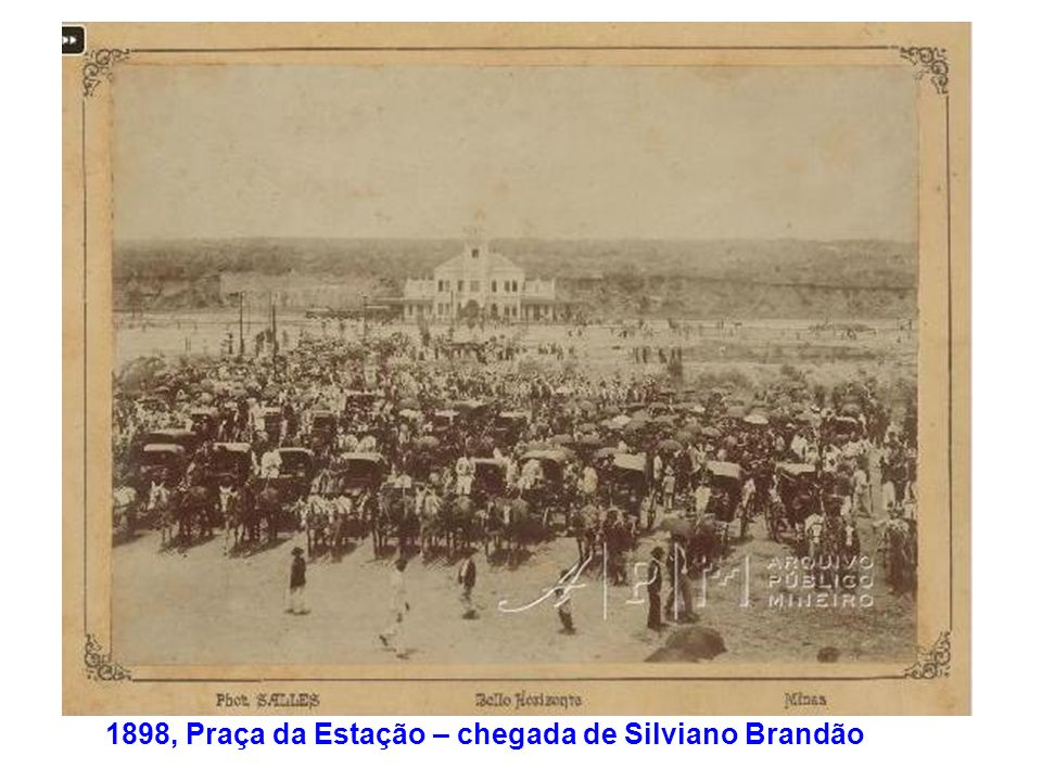 1898, Praça da Estação – chegada de Silviano Brandão