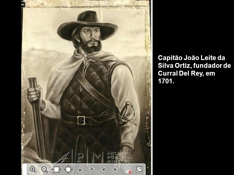 Capitão João Leite da Silva Ortiz, fundador de Curral Del Rey, em 1701.