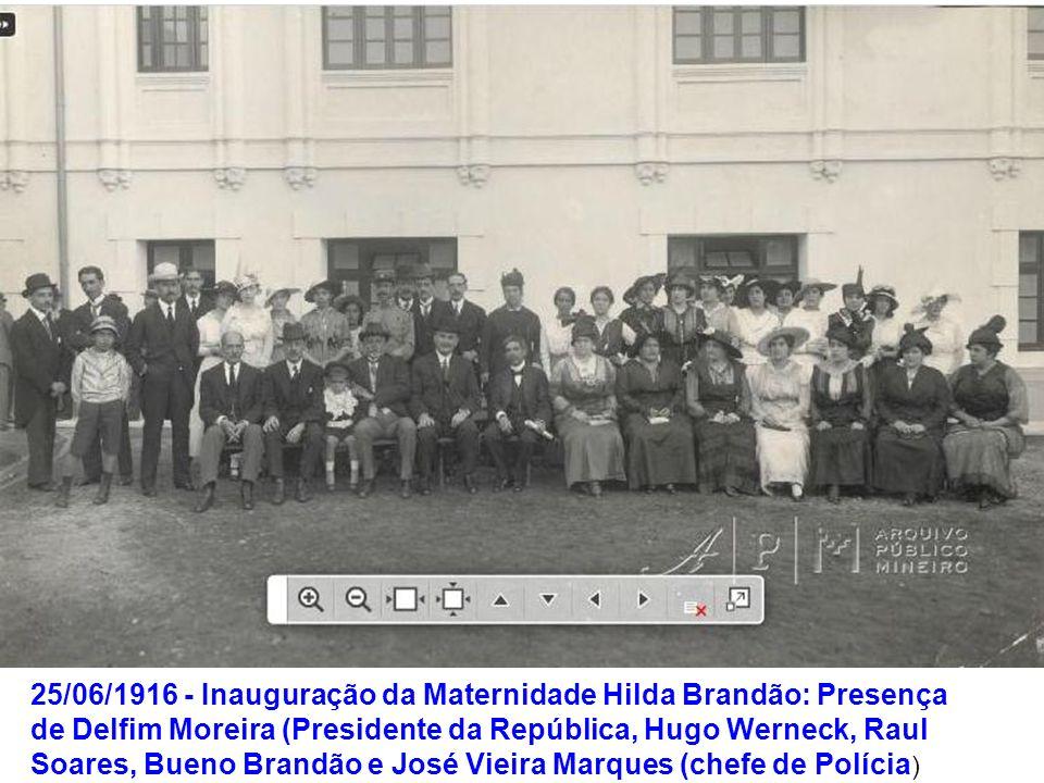 25/06/1916 - Inauguração da Maternidade Hilda Brandão: Presença de Delfim Moreira (Presidente da República, Hugo Werneck, Raul Soares, Bueno Brandão e José Vieira Marques (chefe de Polícia)