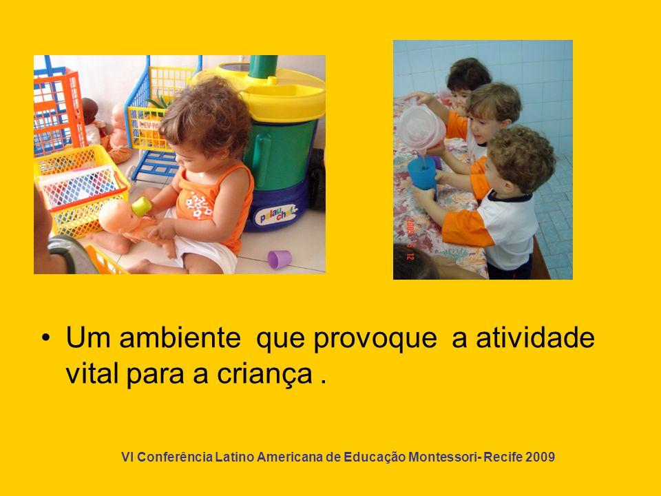 Um ambiente que provoque a atividade vital para a criança .