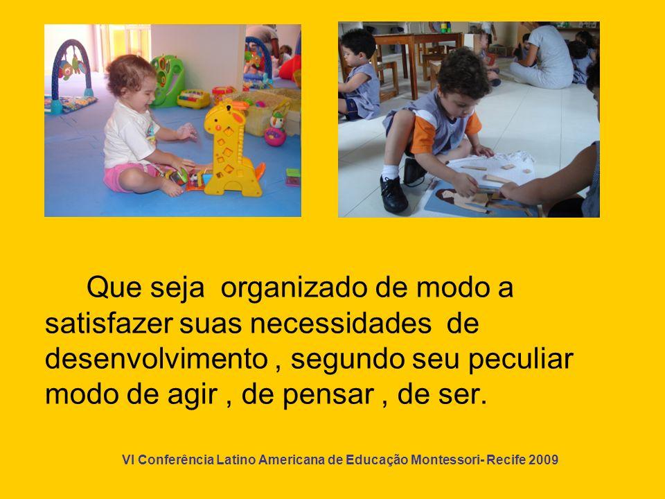 Que seja organizado de modo a satisfazer suas necessidades de desenvolvimento , segundo seu peculiar modo de agir , de pensar , de ser.