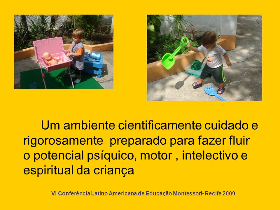Um ambiente cientificamente cuidado e rigorosamente preparado para fazer fluir o potencial psíquico, motor , intelectivo e espiritual da criança