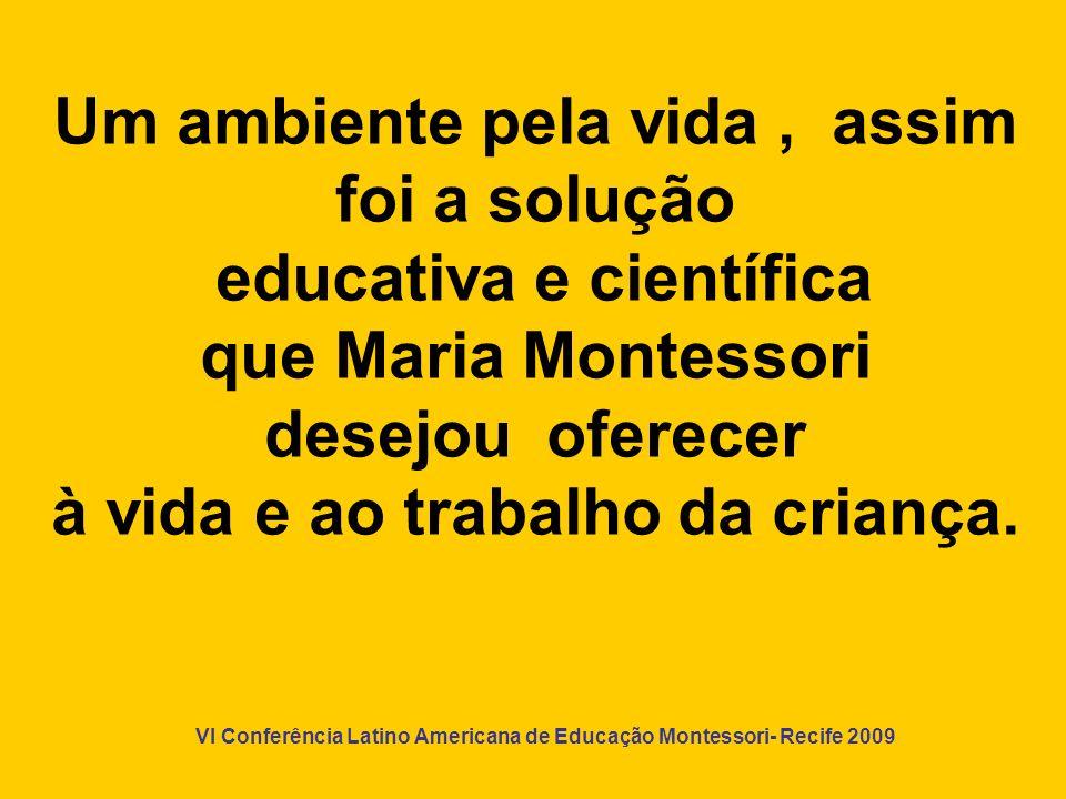 Um ambiente pela vida , assim foi a solução educativa e científica que Maria Montessori desejou oferecer à vida e ao trabalho da criança.