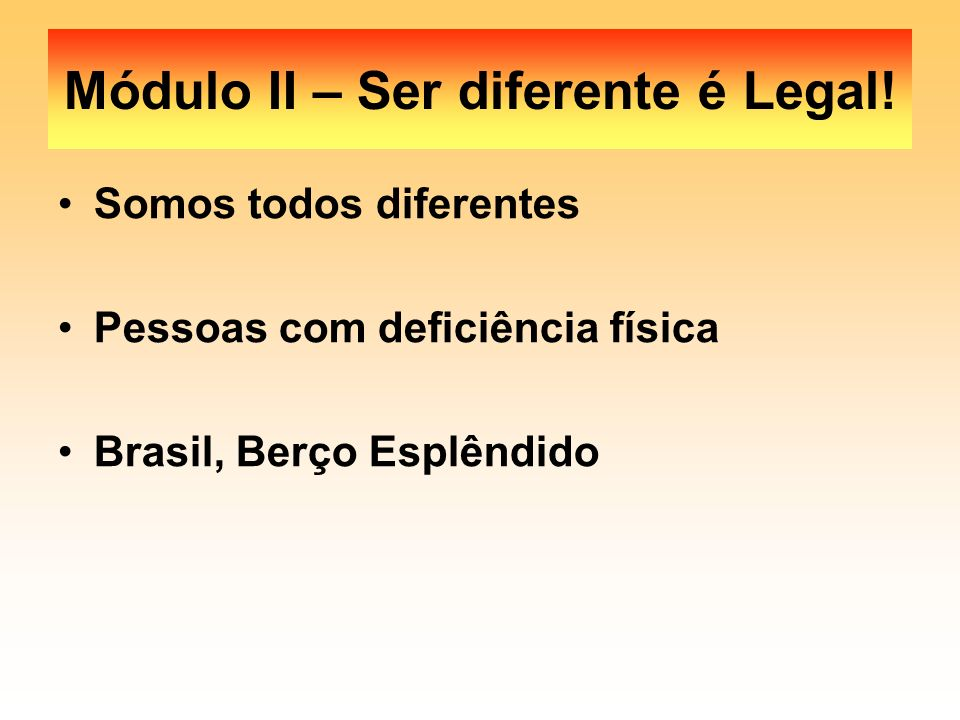 Módulo II – Ser diferente é Legal!