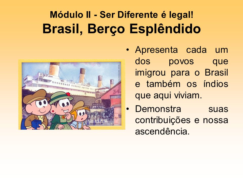 Módulo II - Ser Diferente é legal! Brasil, Berço Esplêndido