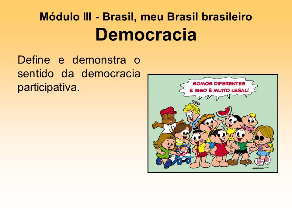 Módulo III - Brasil, meu Brasil brasileiro Democracia