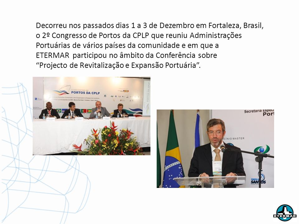 Decorreu nos passados dias 1 a 3 de Dezembro em Fortaleza, Brasil, o 2º Congresso de Portos da CPLP que reuniu Administrações Portuárias de vários países da comunidade e em que a
