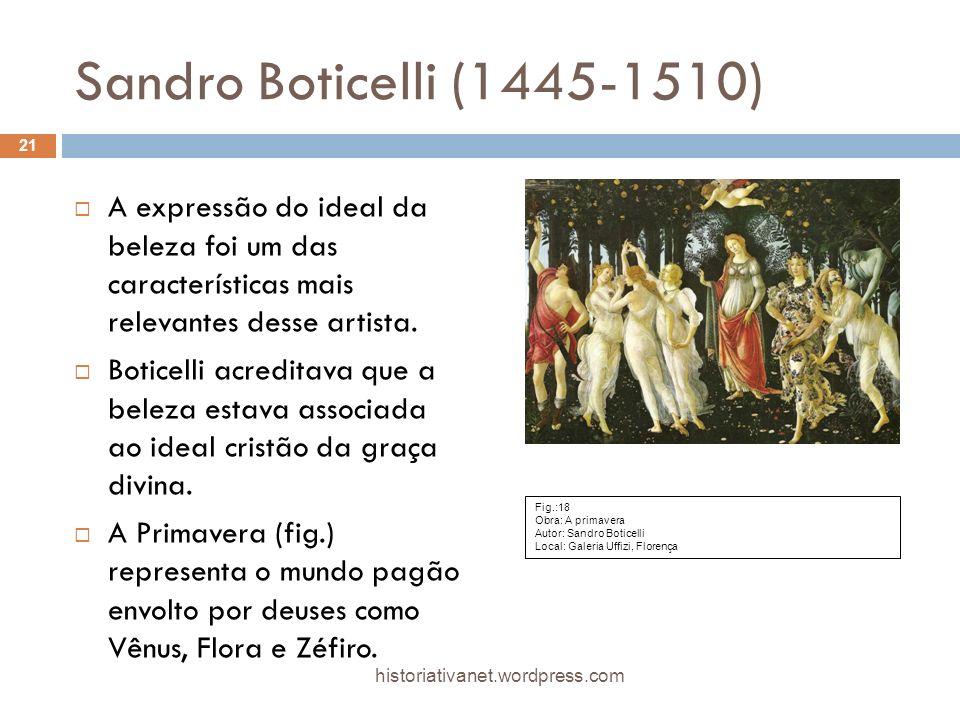 Sandro Boticelli (1445-1510) A expressão do ideal da beleza foi um das características mais relevantes desse artista.