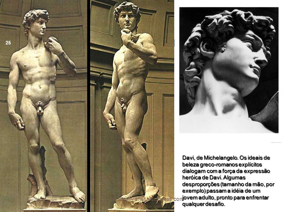 Davi, de Michelangelo. Os ideais de beleza greco-romanos explícitos dialogam com a força da expressão heróica de Davi. Algumas desproporções (tamanho da mão, por exemplo) passam a idéia de um jovem adulto, pronto para enfrentar qualquer desafio.