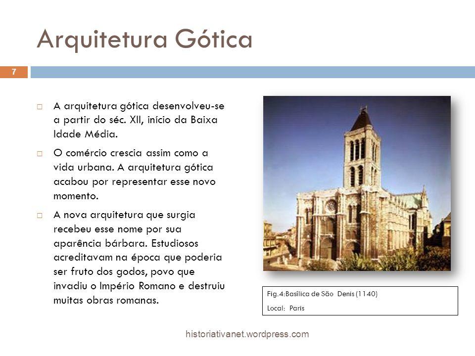 Arquitetura Gótica A arquitetura gótica desenvolveu-se a partir do séc. XII, início da Baixa Idade Média.