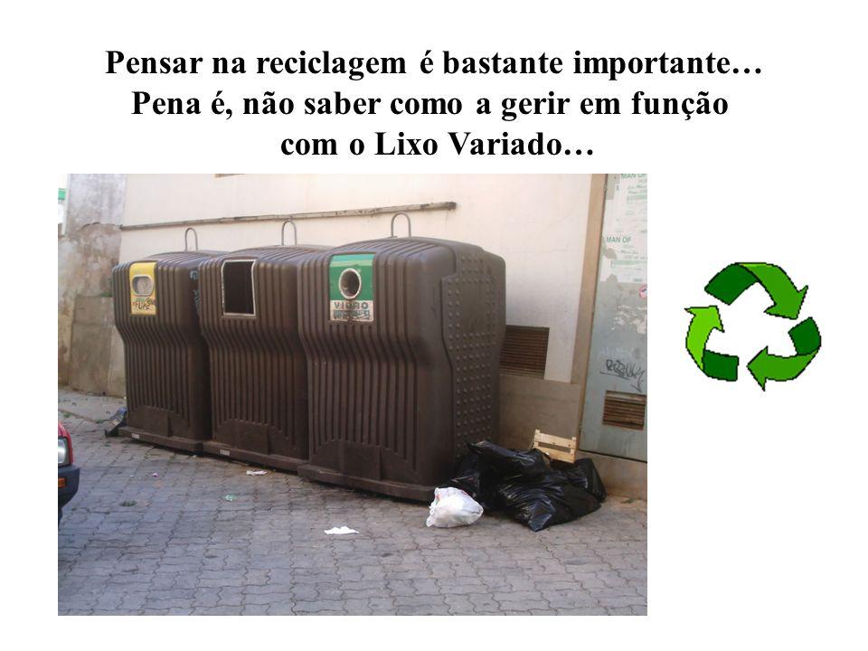 Pensar na reciclagem é bastante importante…
