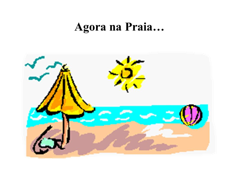 Agora na Praia…