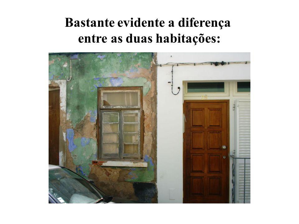Bastante evidente a diferença entre as duas habitações: