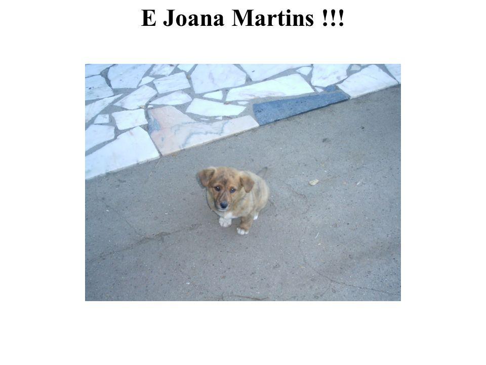 E Joana Martins !!!