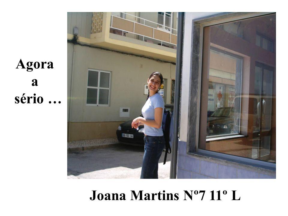 Agora a sério … Joana Martins Nº7 11º L