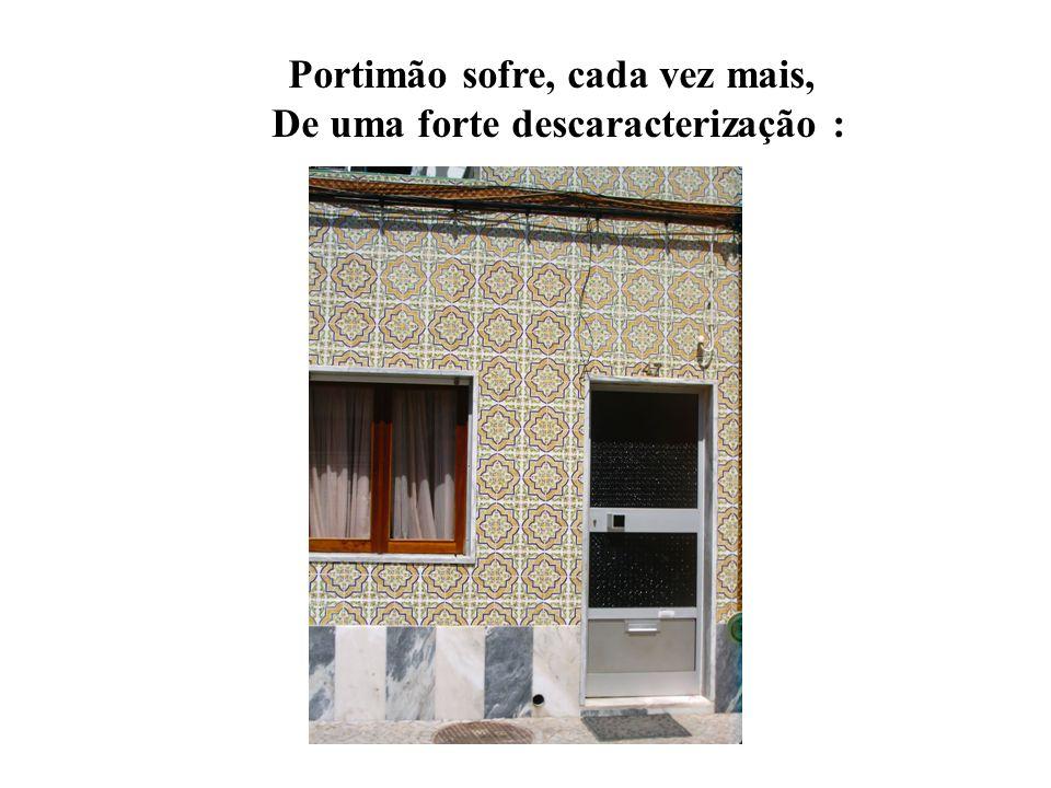 Portimão sofre, cada vez mais, De uma forte descaracterização :