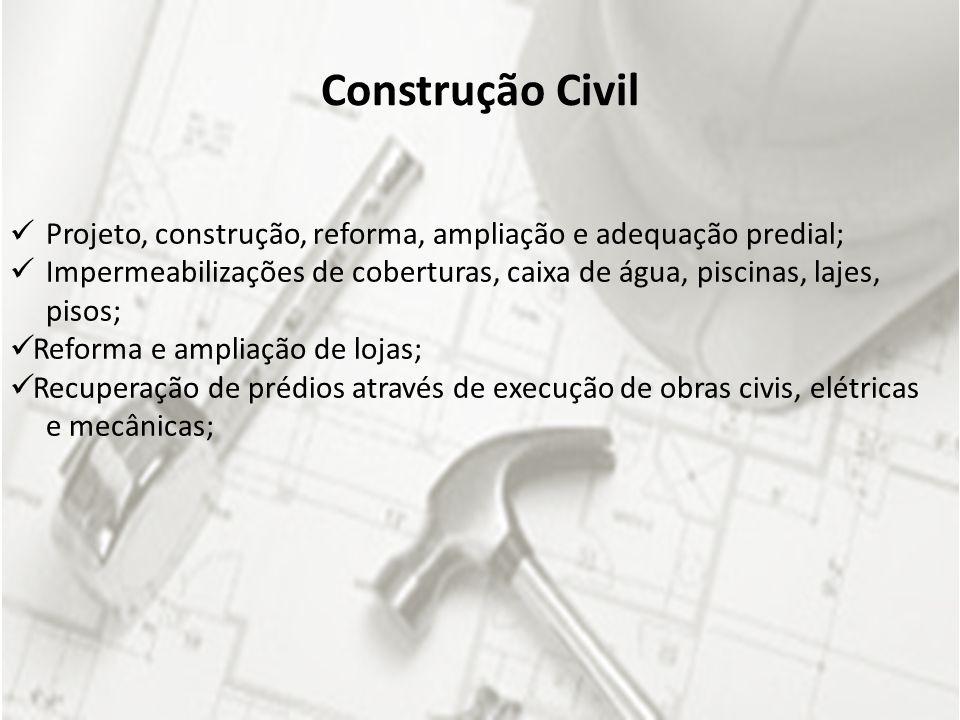 Construção Civil Projeto, construção, reforma, ampliação e adequação predial;