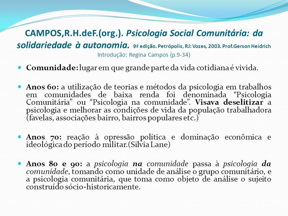 CAMPOS,R.H.deF.(org.). Psicologia Social Comunitária: da solidariedade à autonomia. 9ª edição. Petrópolis, RJ: Vozes, 2003. Prof.Gerson Heidrich Introdução: Regina Campos (p.9-34)