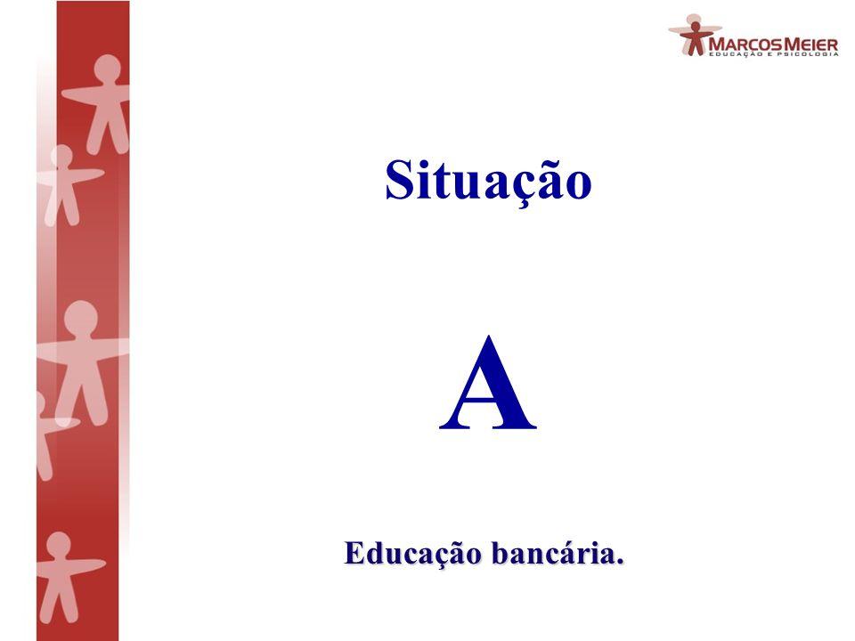 Situação A Educação bancária.