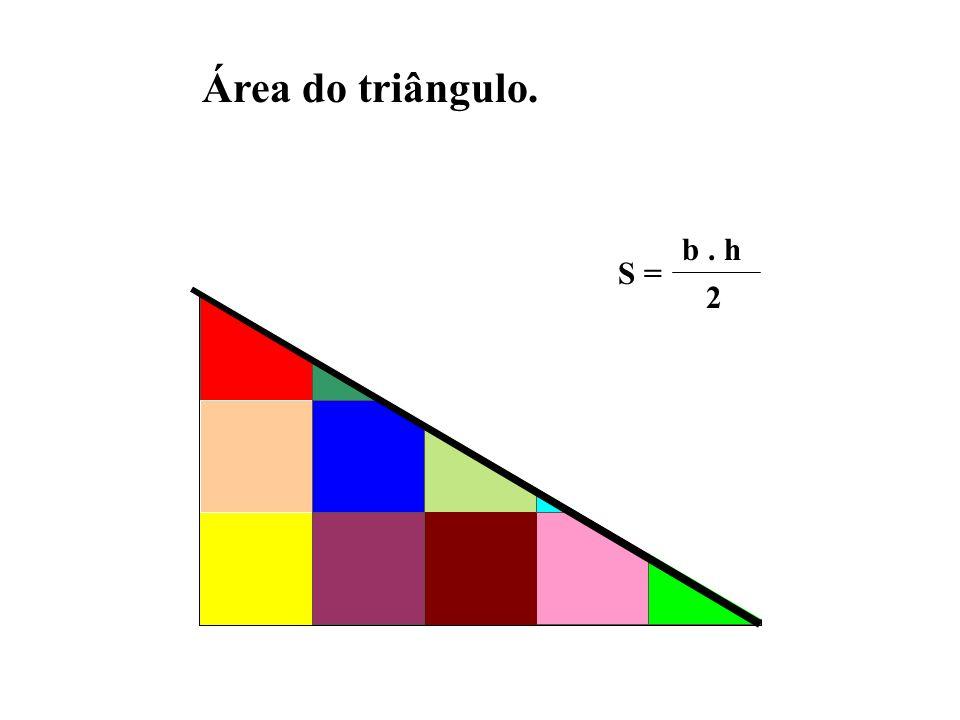 Área do triângulo. S = b . h 2