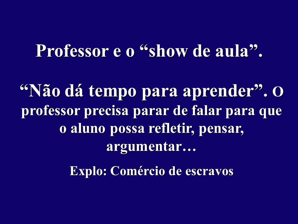 Professor e o show de aula . Explo: Comércio de escravos