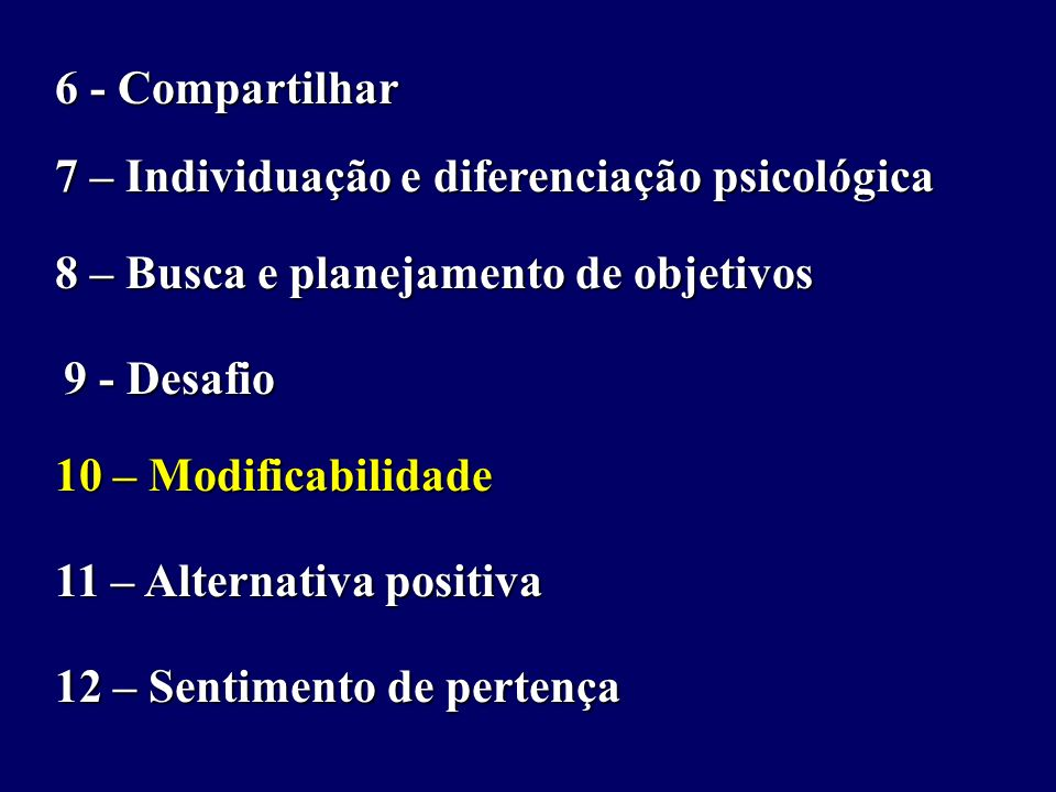 6 - Compartilhar 7 – Individuação e diferenciação psicológica. 8 – Busca e planejamento de objetivos.