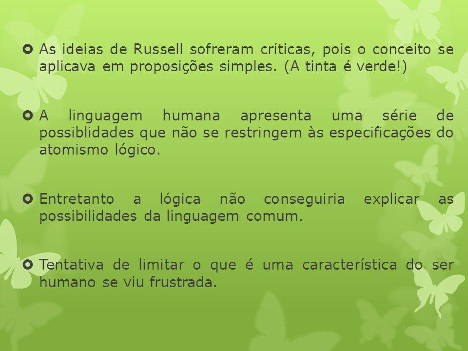 As ideias de Russell sofreram críticas, pois o conceito se aplicava em proposições simples. (A tinta é verde!)