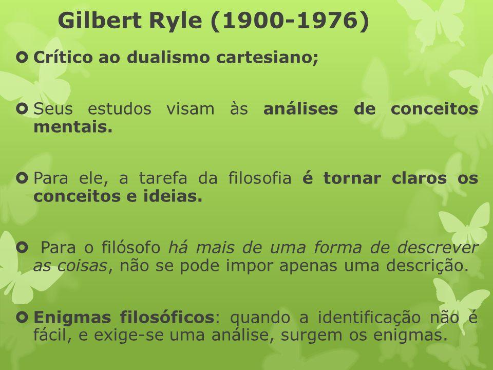 Gilbert Ryle (1900-1976) Crítico ao dualismo cartesiano;
