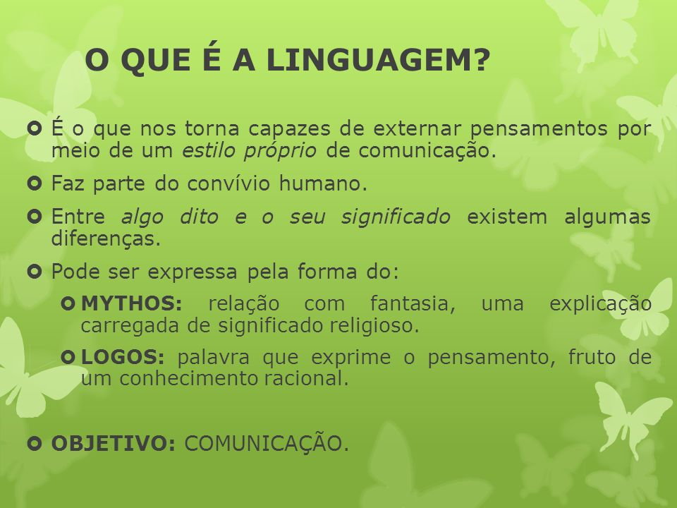 O QUE É A LINGUAGEM É o que nos torna capazes de externar pensamentos por meio de um estilo próprio de comunicação.