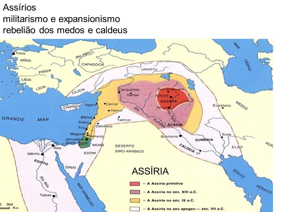 Assírios militarismo e expansionismo rebelião dos medos e caldeus ASSÍRIA
