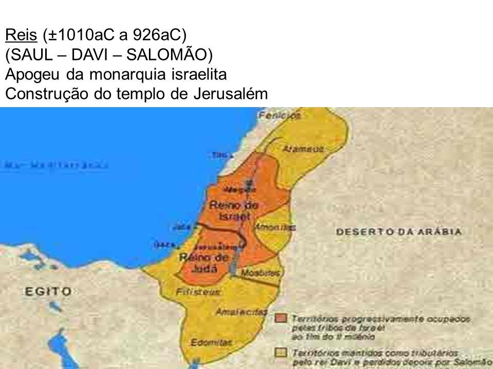 Reis (±1010aC a 926aC) (SAUL – DAVI – SALOMÃO) Apogeu da monarquia israelita.