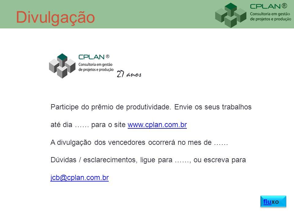 Divulgação Participe do prêmio de produtividade. Envie os seus trabalhos. até dia …… para o site www.cplan.com.br.