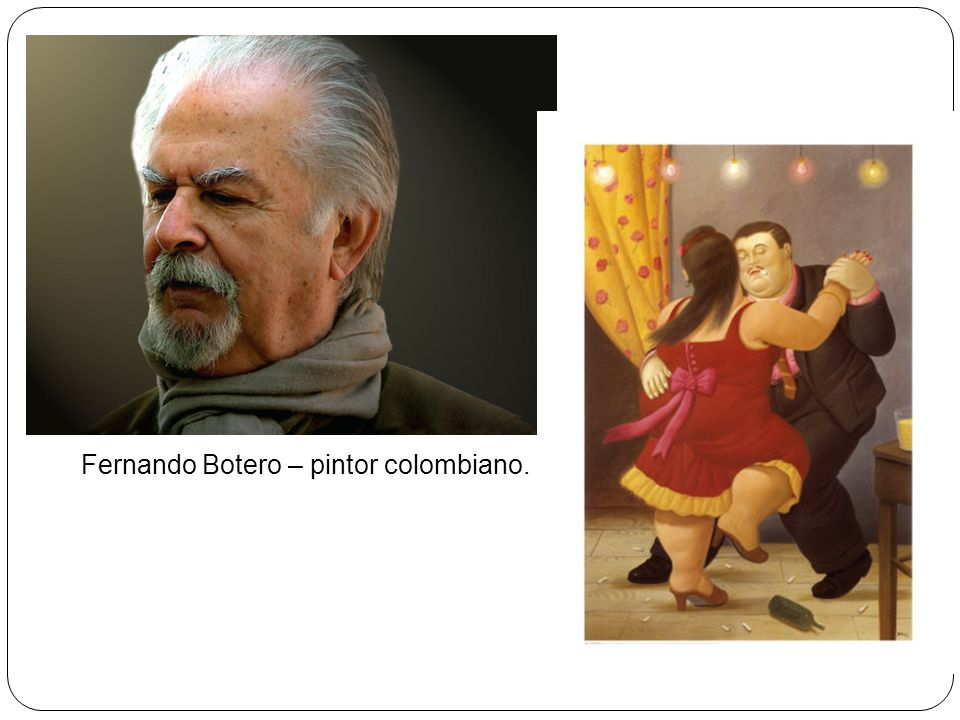 Fernando Botero – pintor colombiano.