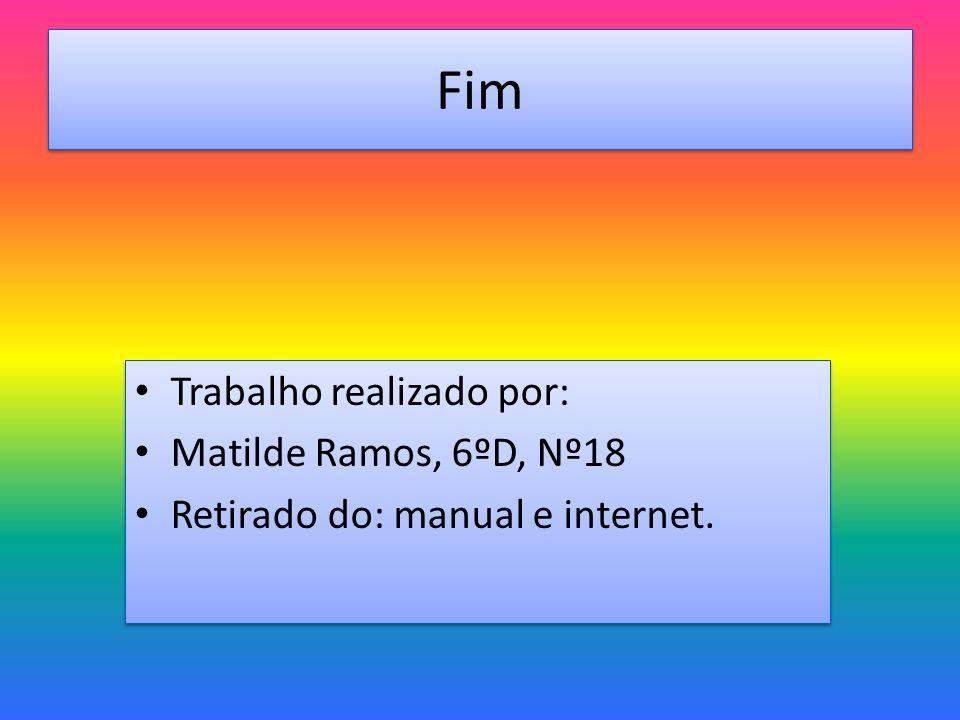 Fim Trabalho realizado por: Matilde Ramos, 6ºD, Nº18