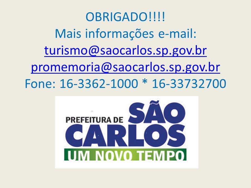 OBRIGADO. Mais informações e-mail: turismo@saocarlos. sp. gov