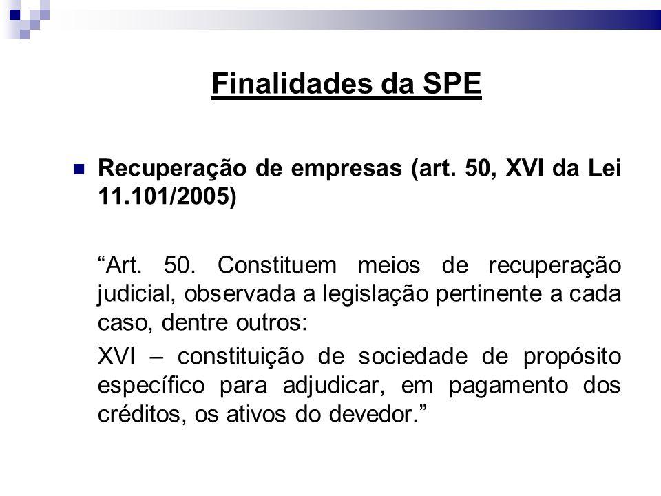 Finalidades da SPE Recuperação de empresas (art. 50, XVI da Lei 11.101/2005)