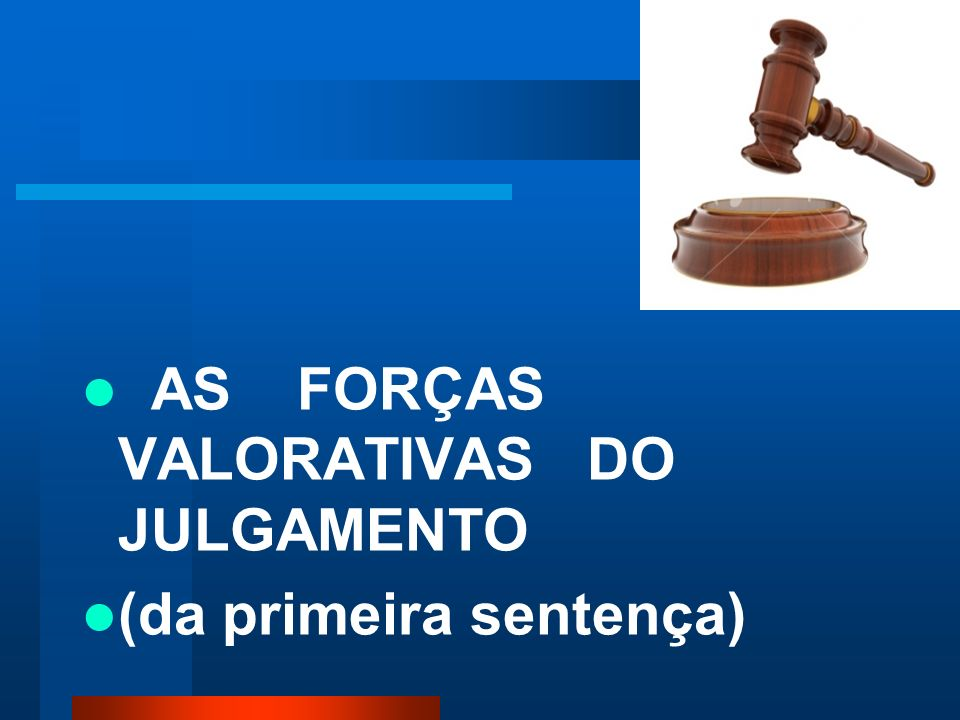 AS FORÇAS VALORATIVAS DO JULGAMENTO