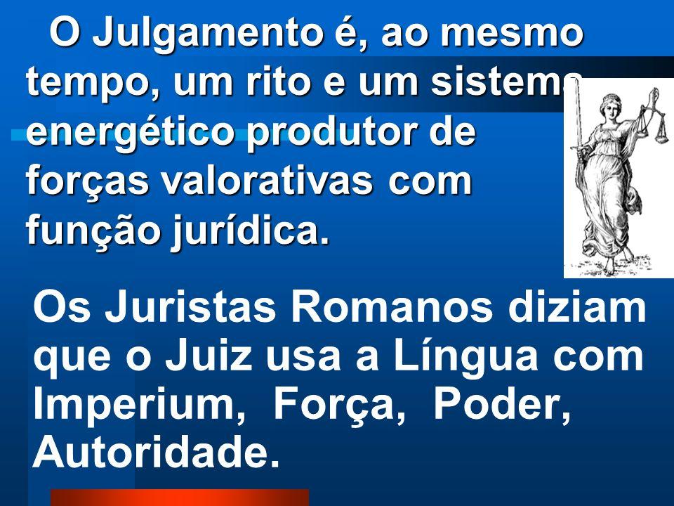 O Julgamento é, ao mesmo tempo, um rito e um sistema energético produtor de forças valorativas com função jurídica.