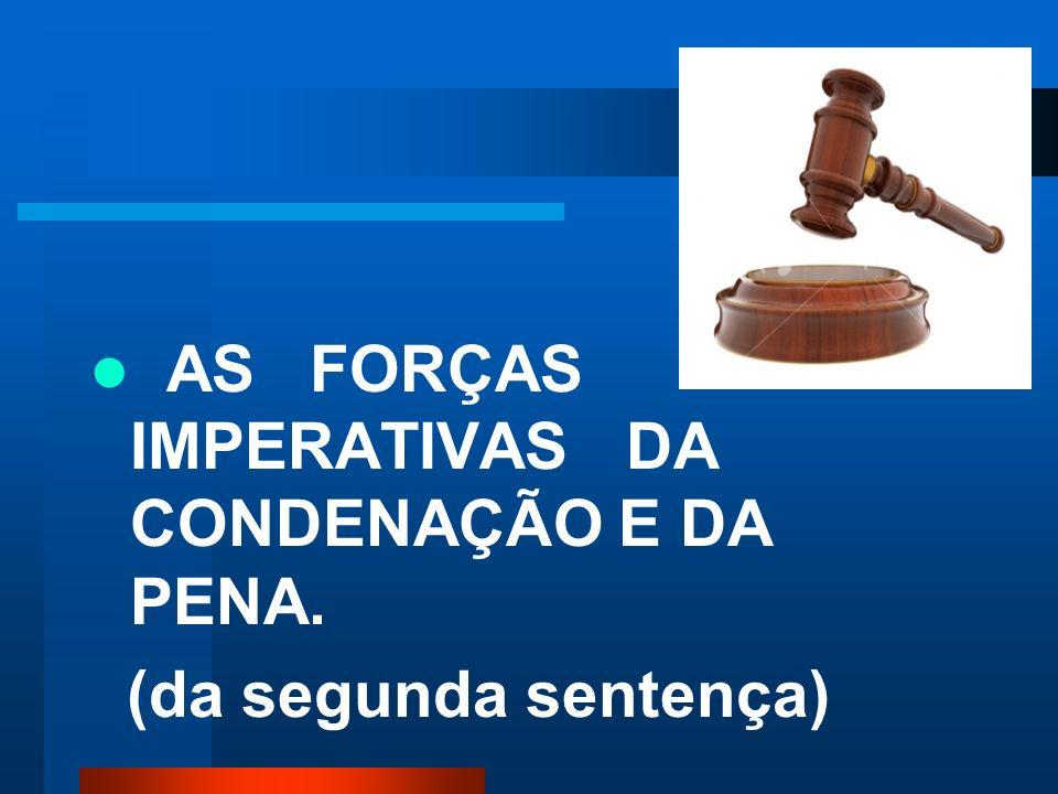 AS FORÇAS IMPERATIVAS DA CONDENAÇÃO E DA PENA.