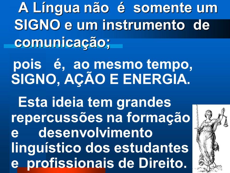 A Língua não é somente um SIGNO e um instrumento de comunicação;