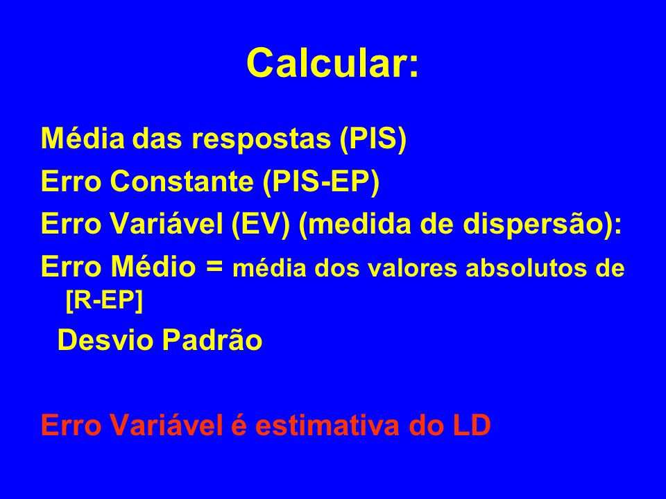 Calcular: Média das respostas (PIS) Erro Constante (PIS-EP)