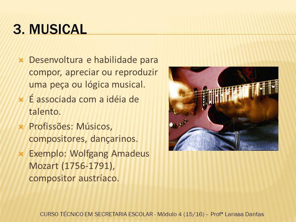 3. MUSICAL Desenvoltura e habilidade para compor, apreciar ou reproduzir uma peça ou lógica musical.