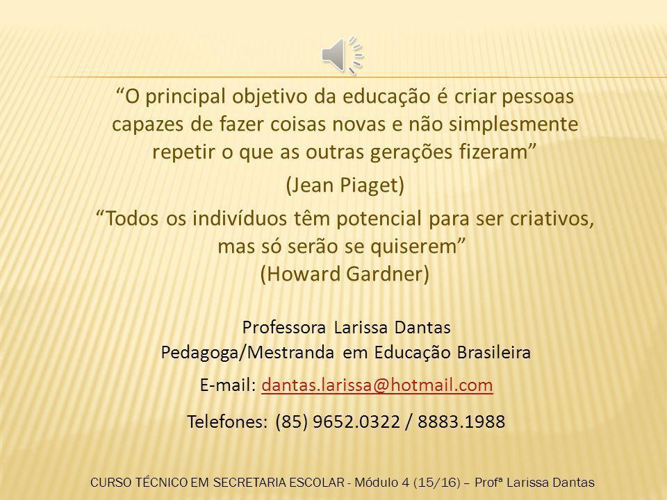 O principal objetivo da educação é criar pessoas capazes de fazer coisas novas e não simplesmente repetir o que as outras gerações fizeram (Jean Piaget) Todos os indivíduos têm potencial para ser criativos, mas só serão se quiserem (Howard Gardner)