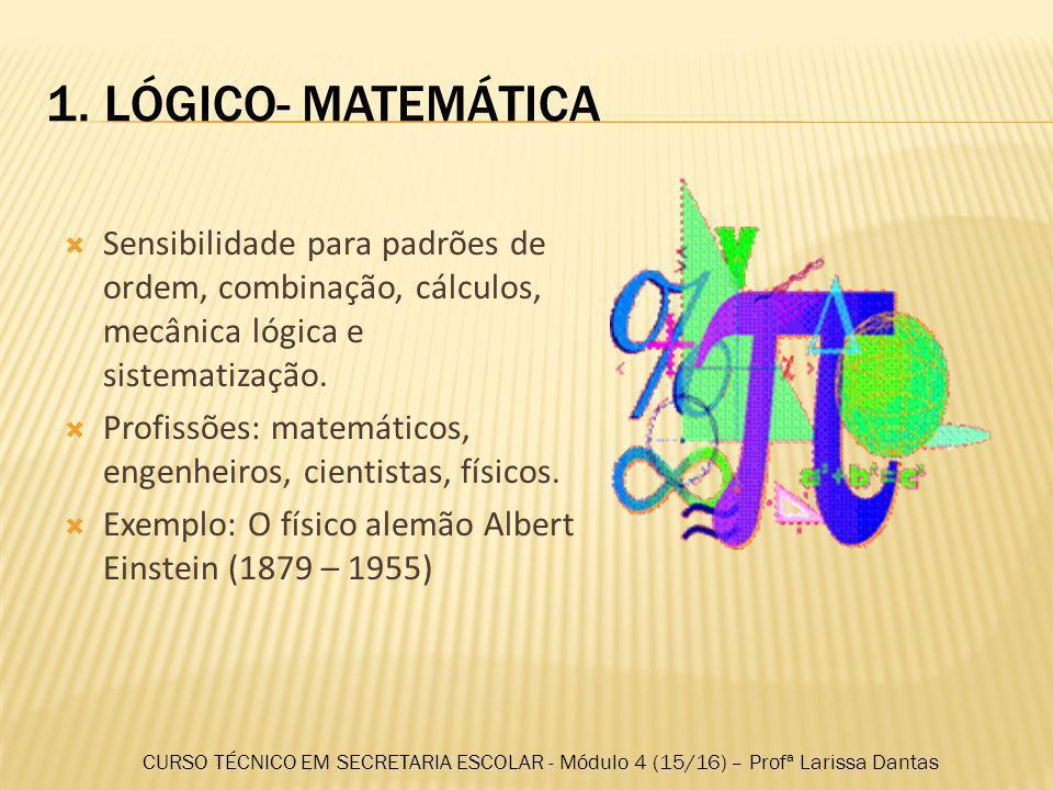 1. LÓGICO- MATEMÁTICA Sensibilidade para padrões de ordem, combinação, cálculos, mecânica lógica e sistematização.