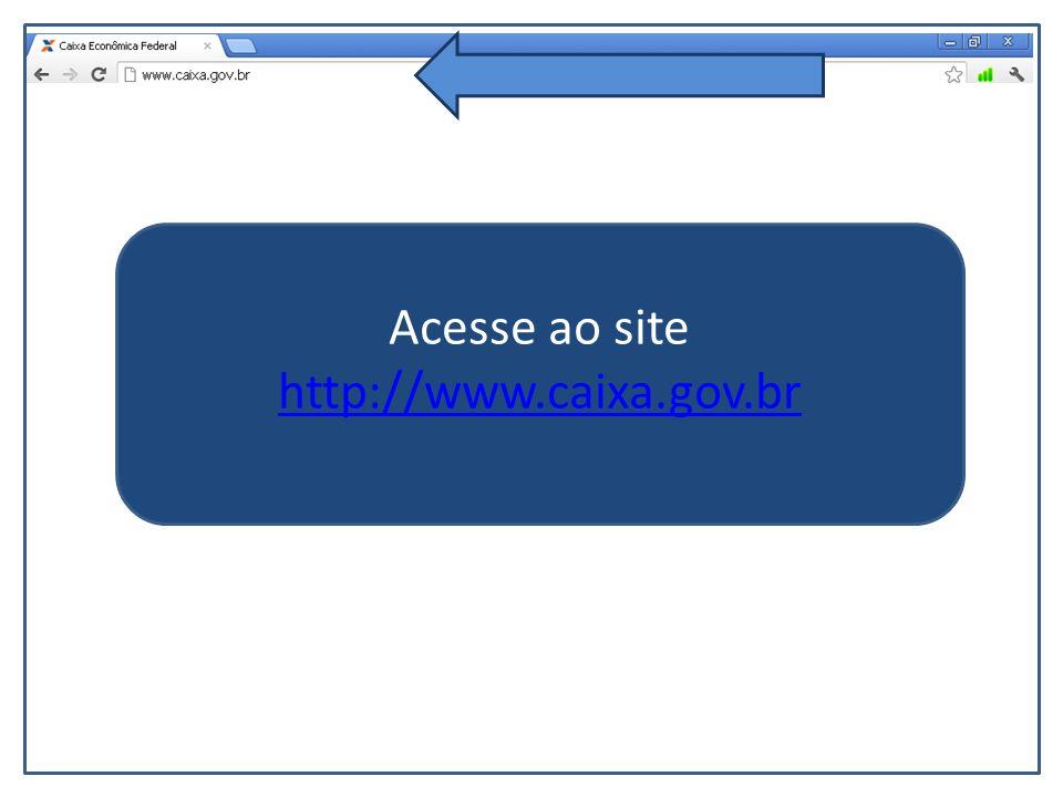 Acesse ao site http://www.caixa.gov.br