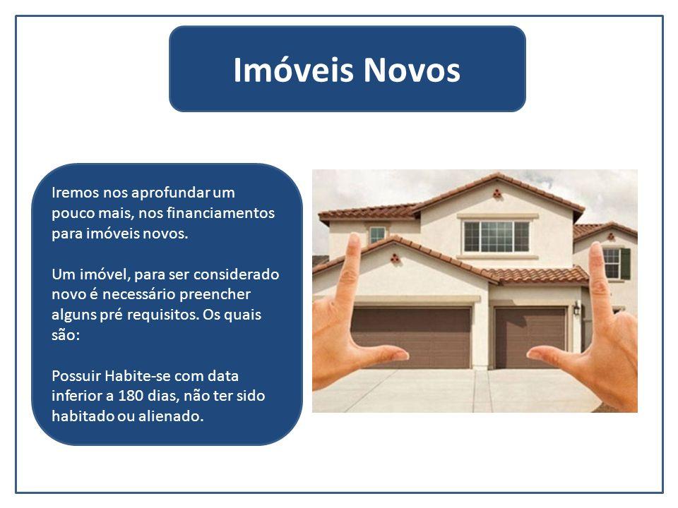 Imóveis Novos Iremos nos aprofundar um pouco mais, nos financiamentos para imóveis novos.