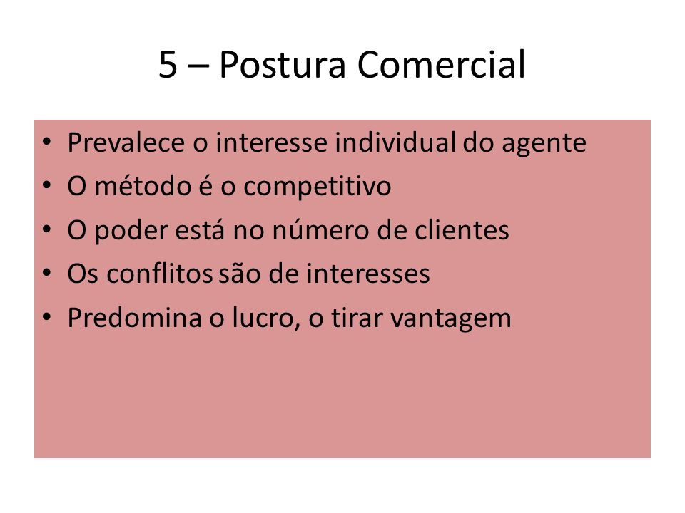5 – Postura Comercial Prevalece o interesse individual do agente