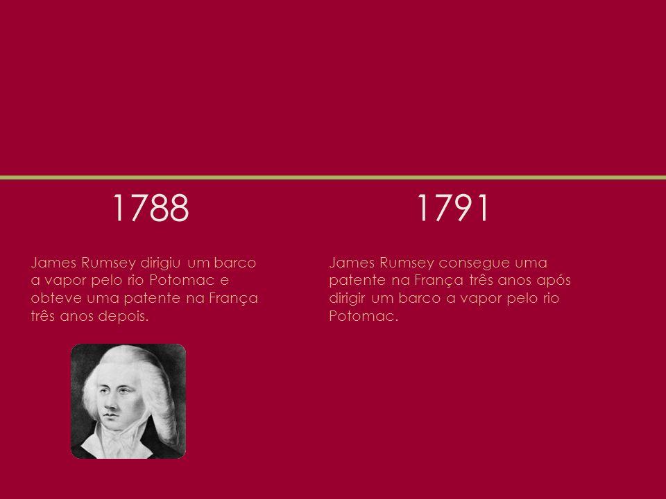 1788 1791. James Rumsey dirigiu um barco a vapor pelo rio Potomac e obteve uma patente na França três anos depois.