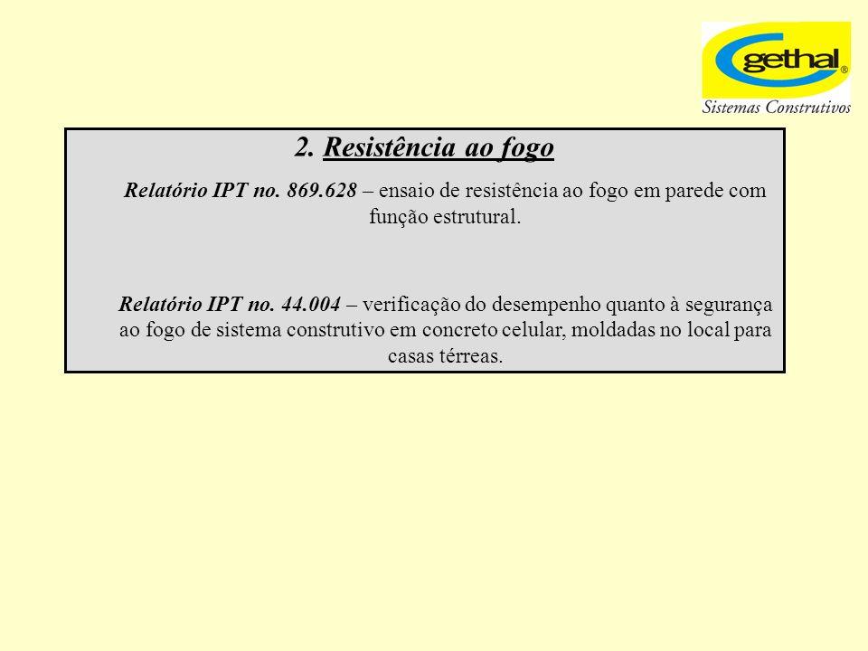 2. Resistência ao fogo Relatório IPT no. 869.628 – ensaio de resistência ao fogo em parede com função estrutural.