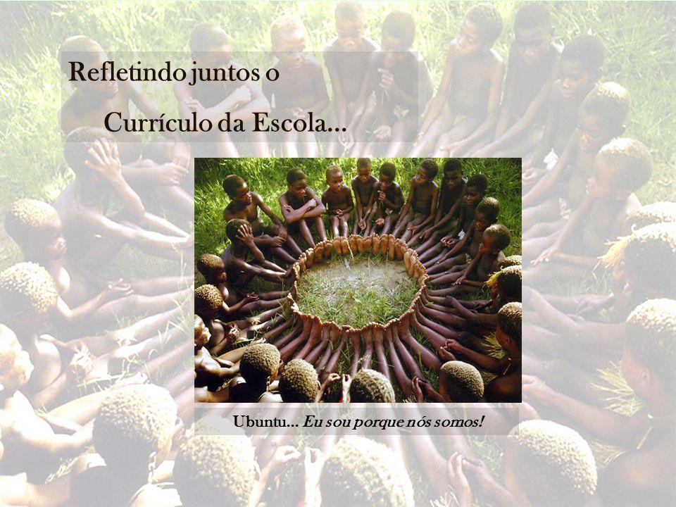 Ubuntu... Eu sou porque nós somos!